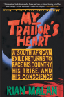 My Traitor's Heart: A South African Exile Returns to Face His Country, His Tribe, and His Conscience Cover Image