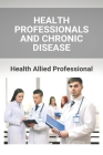 Health Professionals And Chronic Disease: Health Allied Professional: Licensed Health Professional Cover Image