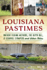 Louisiana Pastimes: Ancient Fishing Methods, the Hippo Bill, a Squirrel Stampede and Other Tales Cover Image