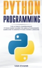 Python Programming: The Ultimate Comprehensive Python Crash Course for Absolute Beginners - Learn How to Master Python Coding Language Cover Image