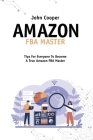 Amazon FBA Master: Everything You Need For Your Business With Amazon FBA, Tricks, Secrets And Tips To Take Your Business To The Top Cover Image