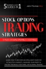 Stock Options Trading Strategies: 5 Beginner's Quick Guides in 1 Learn How To Become an Intelligent Investor in the Stock Markets. Maximize Your Profi Cover Image