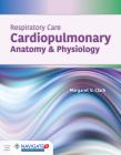 Respiratory Care: Cardiopulmonary Anatomy & Physiology: Cardiopulmonary Anatomy & Physiology Cover Image