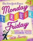 The New York Times Monday Through Friday Easy to Tough Crossword Puzzles Volume 3: 50 Puzzles from the Pages of The New York Times Cover Image