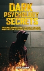 Dark Psychology Secrets: The Ultimate Beginner's Guide to the Secret Techniques Against Deception, Persuasion, Dark Seduction, and NLP. Cover Image