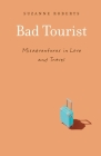 Bad Tourist: Misadventures in Love and Travel Cover Image