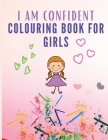 I Am Confident Colouring Book for Girls: Coloring Book for Girls with Positive Affirmations - Cute Cat Mermaid and Unicorn Pages to Color - Coloring B Cover Image