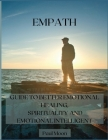 Empath: Guide to Better Emotional Healing, Spirituality and Emotional Intelligent Cover Image