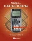 Using the Ti-83 Plus/Ti-84 Plus: Full Coverage of the Ti-84 Plus Silver Edition Cover Image