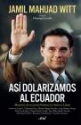 Así Dolarizamos Al Ecuador: Memorias de Un Acierto Histórico En América Latina Cover Image