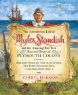 The Adventurous Life of Myles Standish and the Amazing-but-True Survival Story of Plymouth Colony: Barbary Pirates, the Mayflower, the First Thanksgiving, and Much, Much More (Cheryl Harness Histories) Cover Image