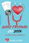 Blood Pressure Log Book: Record And Monitor Blood Pressure At Home To Track Heart Rate Systolic And Diastolic-Convenient Portable Size 6x9 Inch Cover Image