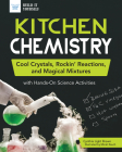 Kitchen Chemistry: Cool Crystals, Rockin' Reactions, and Magical Mixtures with Hands-On Science Activities (Build It Yourself) Cover Image