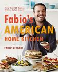 Fabio's American Home Kitchen: More Than 125 Recipes with an Italian Accent Cover Image