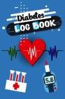 Diabetes Log Book: Blood Sugar Log Book - Diabetic Food Jorunal - Diabetic Notebook - Blood Glucose Log Book - Organizer & Logbook For 2 Cover Image