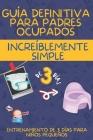 Guía Definitiva Para Padres Ocupados: Increíblemente Simple Entrenamiento de 3 Días Para Niños Pequeños Cover Image