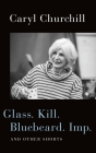 Glass. Kill. Bluebeard. Imp.: And Other Shorts Cover Image