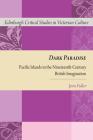 Dark Paradise: Pacific Islands in the Nineteenth-Century British Imagination (Edinburgh Critical Studies in Victorian Culture) Cover Image