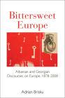 Bittersweet Europe: Albanian and Georgian Discourses on Europe, 1878-2008 Cover Image