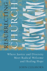 Resurrecting Church: Where Justice and Diversity Meet Radical Welcome and Healing Hope Cover Image