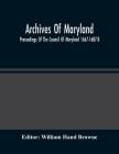 Archives Of Maryland; Proceedings Of The Council Of Maryland 1667-1687-8 Cover Image