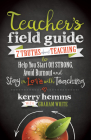 Teacher's Field Guide: 7 Truths about Teaching to Help You Start Off Strong, Avoid Burnout, and Stay in Love with Teaching Cover Image