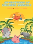 ADVENTURES OF COLORED ANIMALS - Coloring Book For Kids Cover Image