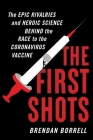 The First Shots: The Epic Rivalries and Heroic Science Behind the Race to the Coronavirus Vaccine Cover Image