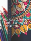 Mandala Coloring Book For Adult Relaxation: Beautiful Mandalas for relaxation with Fun, Easy Coloring Pages Cover Image