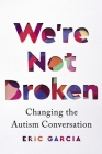 We're Not Broken: Changing the Autism Conversation Cover Image