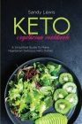 Keto Vegetarian Cookbook: A Simplified Guide To Make Vegetarian Delicious Keto Dishes Cover Image