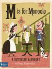 M Is for Monocle: A Victorian Alphabet: A Victorian Alphabet Cover Image