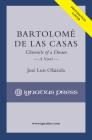 Bartolomé de las Casas: Chronicle of a Dream, A Novel Cover Image