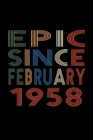 Epic Since February 1958: Birthday Gift for 62 Year Old Men and Women Cover Image