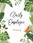 Daily Employee Time Log: Hourly Log Book Worked Tracker Employee Hour Tracker Daily Sign In Sheet For Employees Time Sheet Notebook Cover Image