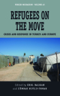 Refugees on the Move: Crisis and Response in Turkey and Europe (Forced Migration #45) Cover Image