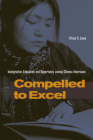Compelled to Excel: Immigration, Education, and Opportunity Among Chinese Americans Cover Image
