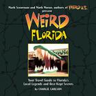 Weird Florida: Your Travel Guide to Florida's Local Legends and Best Kept Secrets Cover Image