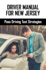 Driver Manual For New Jersey: Pass Driving Test Strategies: Dmv Practice Guide Cover Image