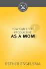 How Can I Feel Productive as a Mom? (Cultivating Biblical Godliness) Cover Image