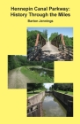 Hennepin Canal Parkway: History Through the Miles Cover Image
