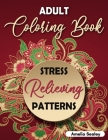 Adult Coloring Book Stress Relieving Patterns: Intricate Coloring Designs, Mandala Patterns Coloring Book for Relaxation and Stress Relief Cover Image
