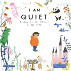 I Am Quiet: A Story for the Introvert in All of Us Cover Image