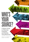 Who's Your Source?: A Writer's Guide to Effectively Evaluating and Ethically Using Resources Cover Image