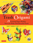 Trash Origami: 25 Paper Folding Projects Reusing Everyday Materials: Origami Book with 25 Fun Projects and Instructional DVD Cover Image