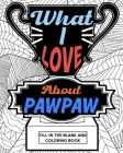 What I Love About PawPaw Fill-In-The-Blank and Coloring Book Cover Image
