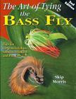 The Art of Tying the Bass Fly: Flies for Largemouth Bass, Smallmouth Bass, and Pan Fish Cover Image