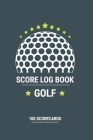 Golf Score Log Book, Golf score counter, Golf score cards: 100 Golf scorecards - Golf score keeper Cover Image