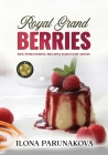 Royal Grand Berries: Mouthwatering Recipes for Every Mood Cover Image