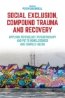 Social Exclusion, Compound Trauma and Recovery: Applying Psychology, Psychotherapy and Pie to Homelessness and Complex Needs Cover Image